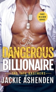 The Dangerous Billionaire - A Billionaire Navy SEAL Romance電子書籍 Jackie Ashenden