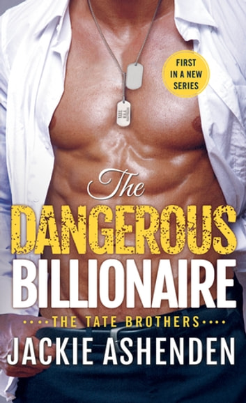 The Dangerous Billionaire - A Billionaire Navy SEAL Romance ebook by Jackie Ashenden