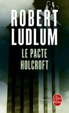 Le Pacte Holcroft ebook by Robert Ludlum