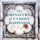 The Ministry of Utmost Happiness - Longlisted for the Man Booker Prize 2017 audiolibro by Arundhati Roy, Arundhati Roy