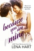 Because You Are Mine ebook by Lena Hart