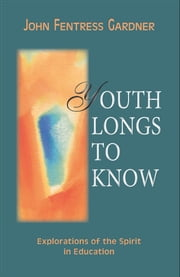 Youth Longs to Know ebook by John Fentress Gardner