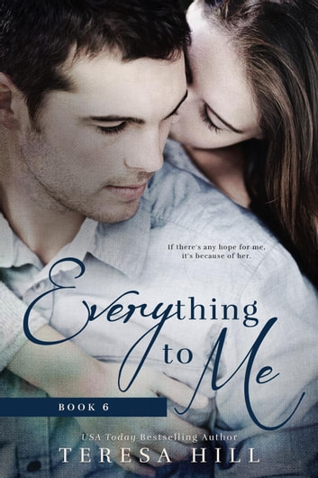 Everything To Me (Book 6) - Everything To Me, #6 ebook by Teresa Hill