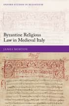Byzantine Religious Law in Medieval Italy ebook by James Morton