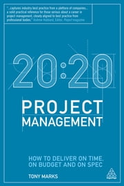 20:20 Project Management - How to Deliver on Time, on Budget and on Spec ebook by Tony Marks