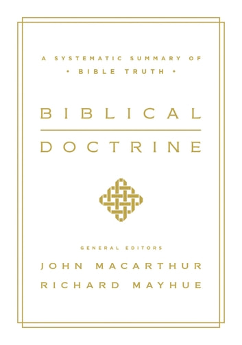 Biblical Doctrine - A Systematic Summary of Bible Truth ebook by