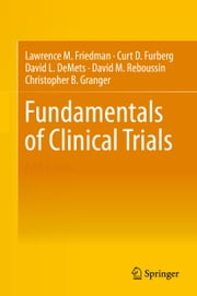 Fundamentals of Clinical Trials ebook by Lawrence M. Friedman,Curt D. Furberg,David DeMets,David M. Reboussin,Christopher B. Granger