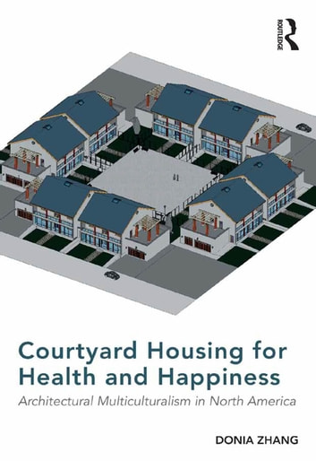 Courtyard housing for health and happiness ebook by donia zhang courtyard housing for health and happiness architectural multiculturalism in north america ebook by donia zhang fandeluxe Choice Image