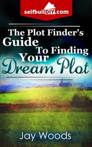 The Plot Finder's Guide To Finding Your Dream Plot ebook by Jay Woods