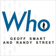 Who - The A Method for Hiring audiobook by Geoff Smart, Randy Street
