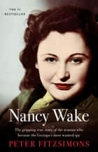 Nancy Wake - The gripping true story of the woman who became the Gestapo's most wanted spy ebook by