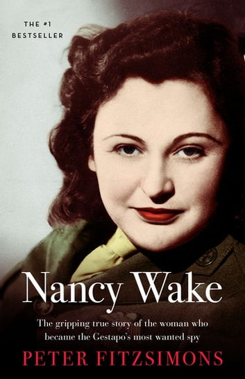 Nancy Wake - The gripping true story of the woman who became the Gestapo's most wanted spy ebook by Peter FitzSimons