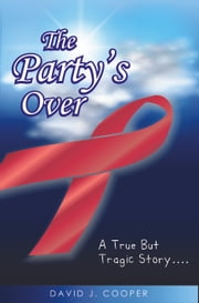 The Party's Over ebook by David J Cooper