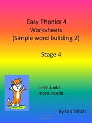 Easy Phonics 4 Worksheets (Simple word building 2) ebook by Ian Mitch