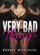 Very bad things. Dark Romance ebook by Bärbel Muschiol