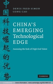 China's Emerging Technological Edge - Assessing the Role of High-End Talent ebook by Denis Fred Simon,Cong Cao