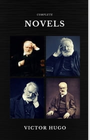 Victor Hugo: The Complete Novels (Quattro Classics) (The Greatest Writers of All Time) ebook by Victor Hugo