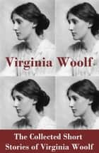 The Collected Short Stories of Virginia Woolf ebook by Virginia Woolf