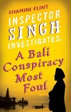 Inspector Singh Investigates: A Bali Conspiracy Most Foul - Number 2 in series ebook by Shamini Flint