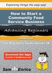 How to Start a Community Food Service Business ebook by Rolando Pierce,Sam Enrico