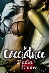 La Cacciatrice ebook by Nadia Dantes