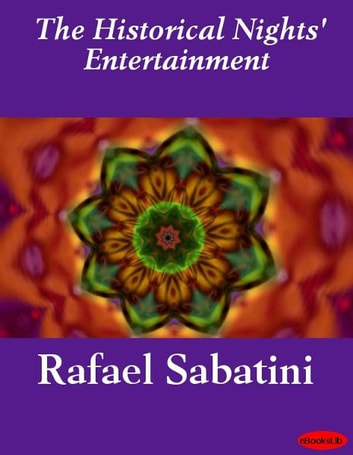 The Historical Nights' Entertainment ebook by Rafael Sabatini