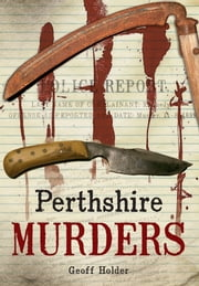 Perthshire Murders ebook by Geoff Holder