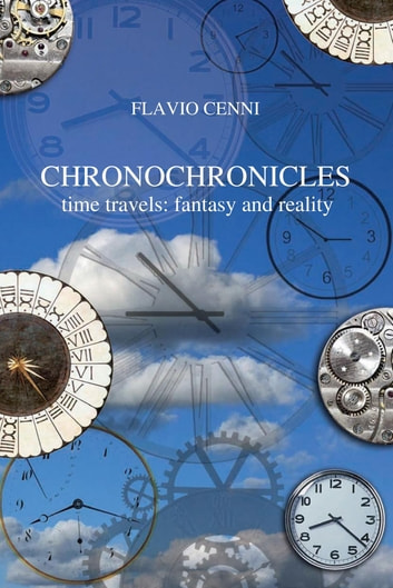 Chronochronicles - Time travels: fantasy and reality eBook by Flavio Cenni