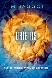Origins - The Scientific Story of Creation ebook by Jim Baggott