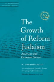 The Growth of Reform Judaism - American and European Sources ebook by Rabbi W. Gunther Plaut,Rabbi Jacob K Shankman,Rabbi Howard A. Berman, Ph.D.