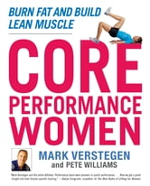 Core Performance Women - Burn Fat and Build Lean Muscle ebook by Mark Verstegen,Peter Williams