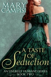 A Taste of Seduction - An Unlikely Husband: Book Two ebook by Mary Campisi