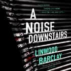 A Noise Downstairs audiobook by Linwood Barclay