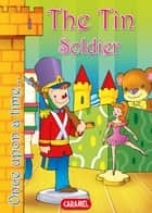 The Tin Soldier - Tales and Stories for Children ebook by Hans Christian Andersen, Jesús Lopez Pastor, Once Upon a Time
