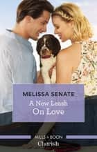 A New Leash on Love ebook by Melissa Senate