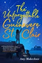 The Unforgettable Guinevere St. Clair ebook by Amy Makechnie
