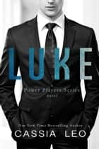 Luke - A Power Players Novel ebook by Cassia Leo
