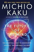 The Future of the Mind ebook by Michio Kaku