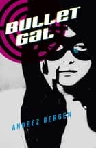 Bullet Gal ebook by Andrez Bergen