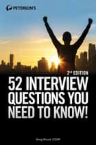 52 Job Interview Questions You Need to Know! ebook by Greg Wood