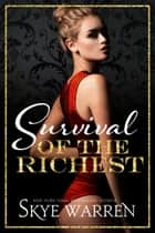 Survival of the Richest eBook by Skye Warren