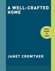 A Well-Crafted Home ebook by Kobo.Web.Store.Products.Fields.ContributorFieldViewModel