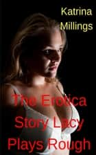 The Erotica Story Lacy Plays Rough ebook by Katrina Millings