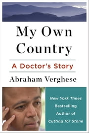 My Own Country - A Doctor's Story of a Town and its People in the Age of AIDS ebook by Abraham Verghese