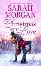 Christmas With Love/Dr Zinetti's Snowkissed Bride/Italian Doctor, Sleigh-Bell Bride ebook by Sarah Morgan