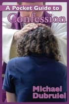 A Pocket Guide to Confession ebook by Michael Dubruiel