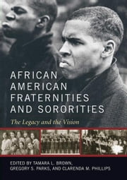 African American Fraternities and Sororities - The Legacy and the Vision ebook by Tamara L. Brown,Gregory S. Parks,Clarenda M. Phillips