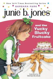 Junie B. Jones #5: Junie B. Jones and the Yucky Blucky Fruitcake ebook by Barbara Park,Denise Brunkus