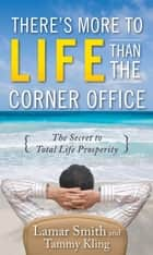 There's More to Life Than the Corner Office ebook by Lamar Smith, Tammy Kling