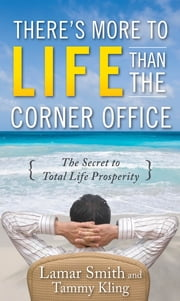 There's More to Life Than the Corner Office ebook by Lamar Smith,Tammy Kling